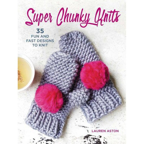 Super Chunky Knits - by  Lauren Aston (Paperback) - image 1 of 1