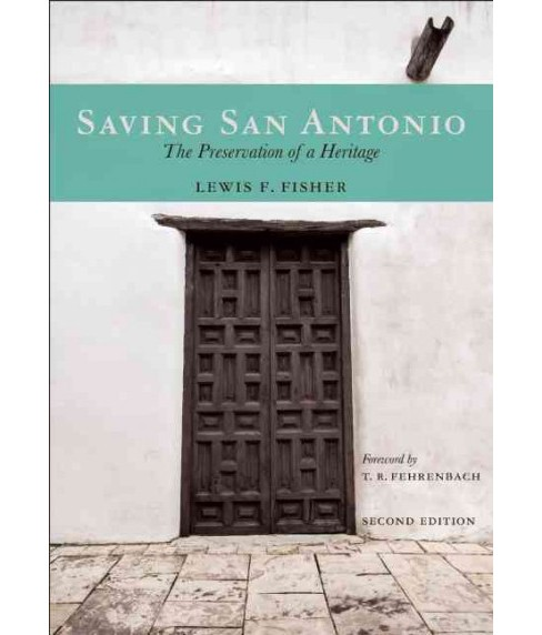 Saving San Antonio : The Preservation of a Heritage (Reprint) (Paperback) (Lewis F. Fisher) - image 1 of 1