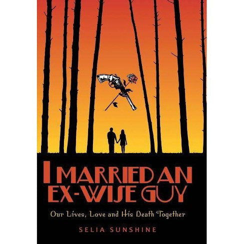 I Married an Ex-Wise Guy - by  Selia Sunshine (Hardcover) - image 1 of 1