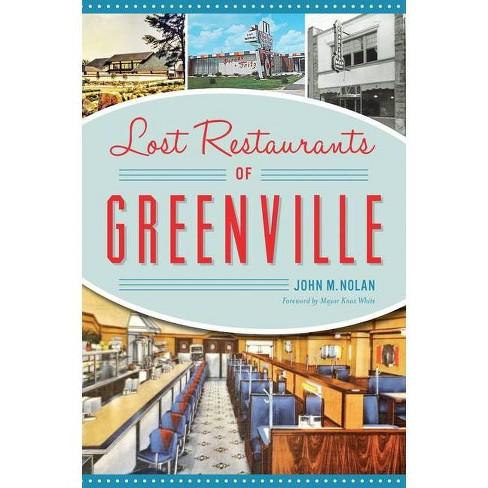 Lost Restaurants of Greenville - by  John M Nolan (Paperback) - image 1 of 1