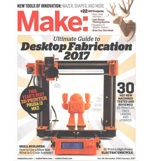 Make December 2016 / January 2017 : Ultimate Guide to Desktop Fabrication 2017 (Vol 54) (Paperback) - image 1 of 1