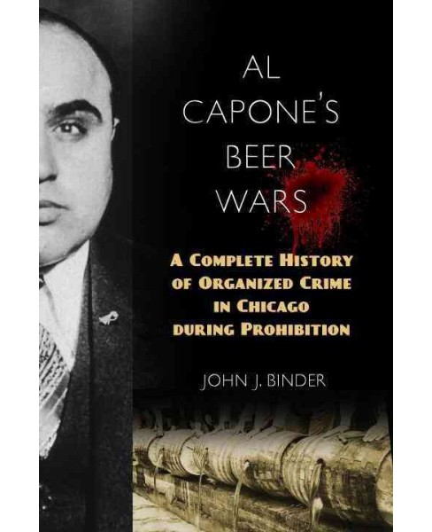 Al Capone's Beer Wars : A Complete History of Organized Crime in Chicago During Prohibition (Hardcover) - image 1 of 1