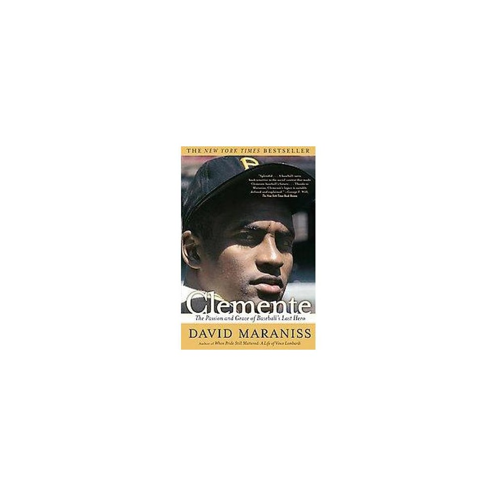 Clemente : The Passion And Grace of Baseball's Last Hero (Reprint) (Paperback) (David Maraniss)