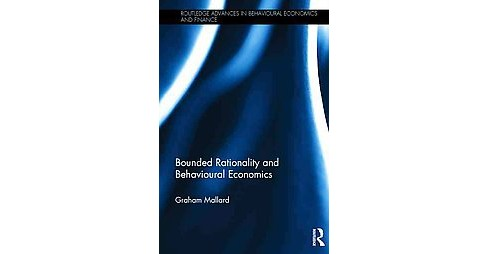Bounded Rationality and Behavioural Economics (Hardcover) (Graham Mallard) - image 1 of 1