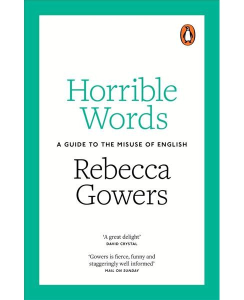 Horrible Words : A Guide to the Misuse of English -  by Rebecca Gowers (Paperback) - image 1 of 1