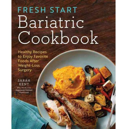 Fresh Start Bariatric Cookbook : Healthy Recipes to Enjoy Favorite Foods After Weight-Loss Surgery - image 1 of 1