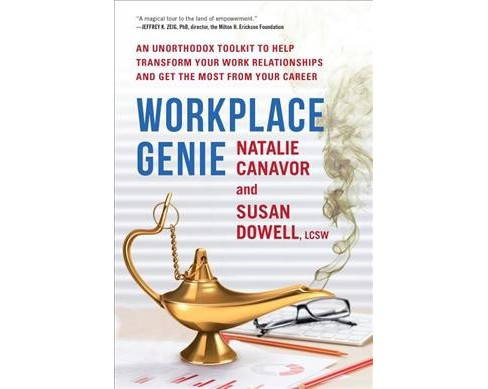 Workplace Genie : An Unorthodox Toolkit to Help Transform Your Work Relationships and Get the Most from - image 1 of 1