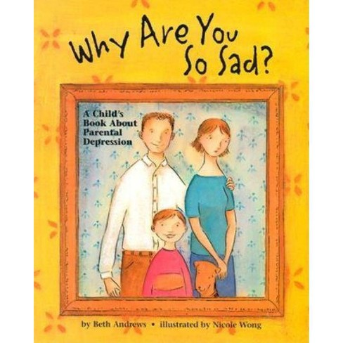 Why Are You So Sad - by  Beth Andrews & Nicole Wong (Paperback) - image 1 of 1
