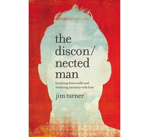 disconnected man : breaking down walls and restoring intimacy with him (Hardcover) (Jim Turner) - image 1 of 1