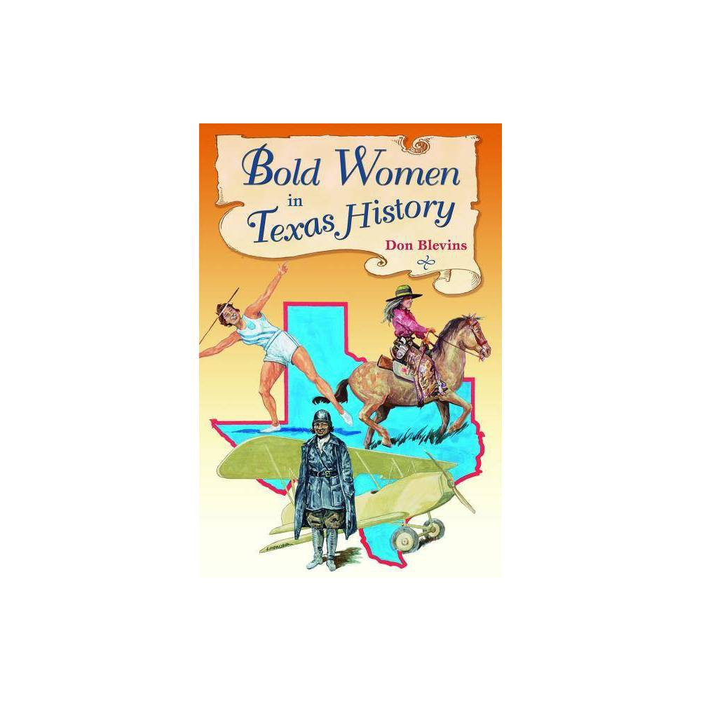 Bold Women In Texas History By Don Blevins Paperback