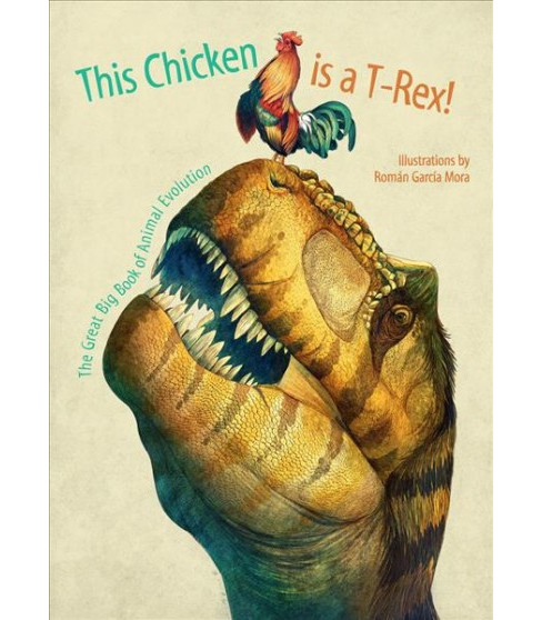 This Chicken Is a T-Rex! : The Great Big Book of Animal Evolution -  (School And Library) - image 1 of 1