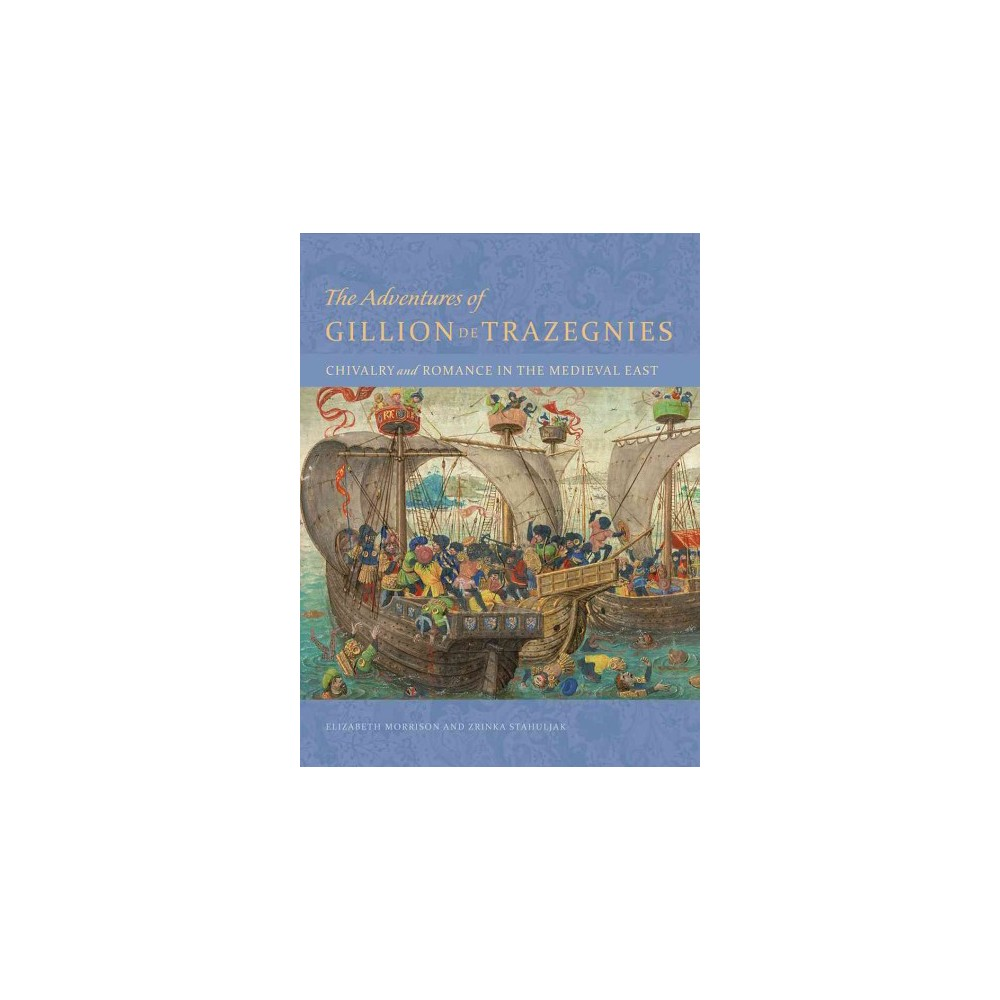 Adventures of Gillion De Trazegnies : Chivalry and Romance in the Medieval East (Hardcover) (Elizabeth