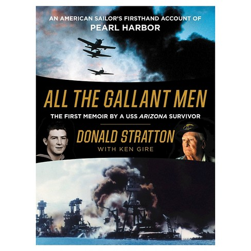 All the Gallant Men: An American Sailor's Firsthand Account of Pearl Harbor (Hardcover) (Donald Stratton & Ken Gire) - image 1 of 1