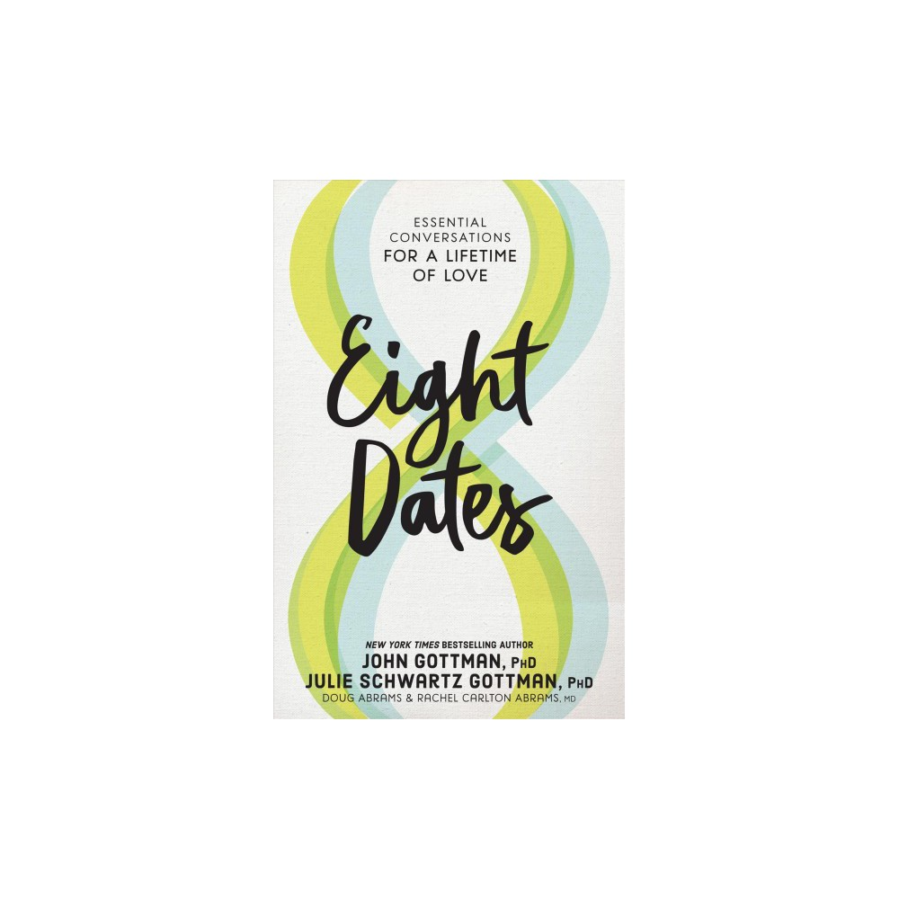 Eight Dates : Essential Conversations for a Lifetime of Love - (Hardcover)