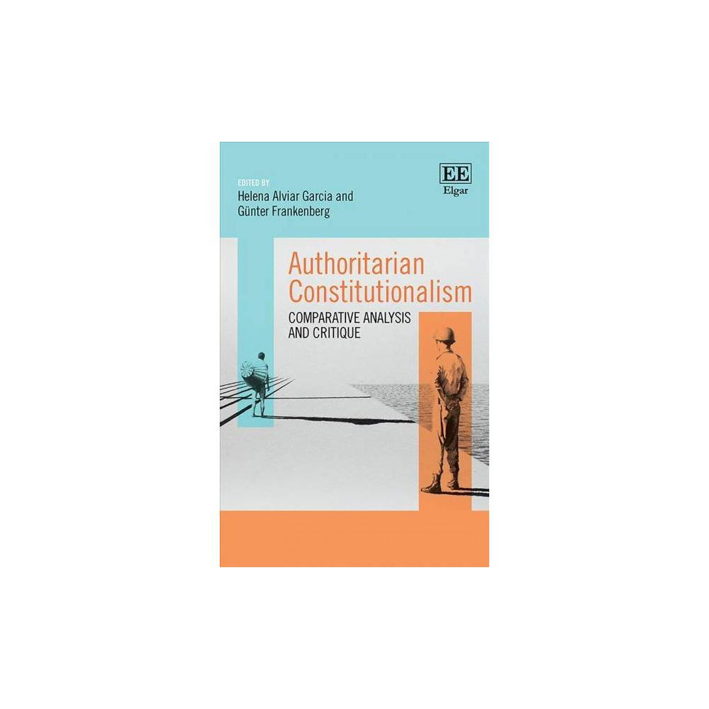 Authoritarian Constitutionalism : Comparative Analysis and Critique - (Hardcover)