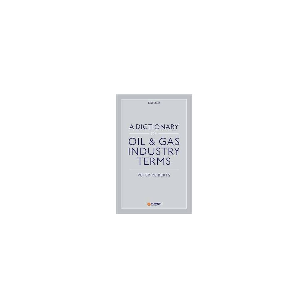 Dictionary of Oil & Gas Industry Terms - by Peter Roberts (Paperback)