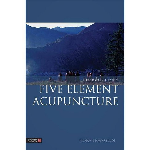 The Simple Guide to Five Element Acupuncture - by  Nora Franglen (Paperback) - image 1 of 1