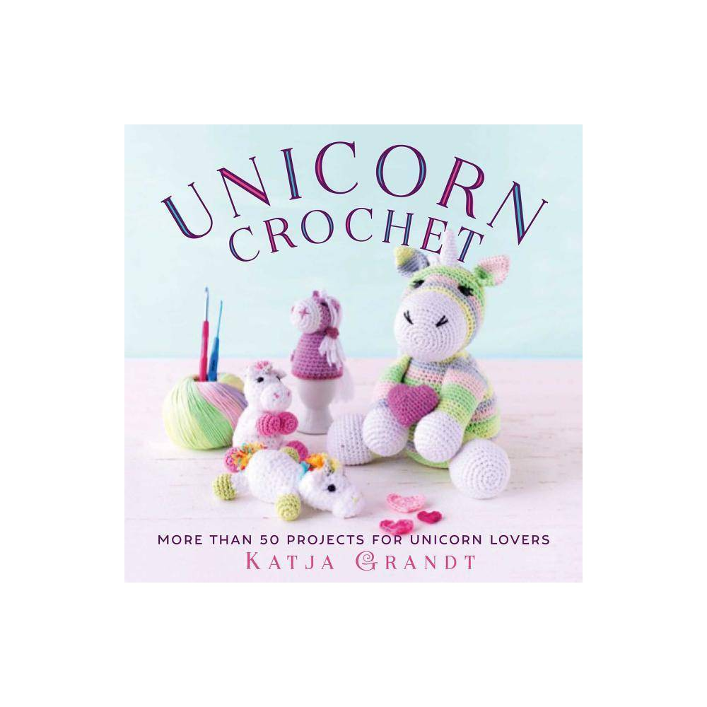 Unicorn Crochet By Katja Gradt Hardcover