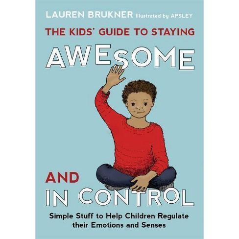 The Kids' Guide to Staying Awesome and in Control - by  Lauren Brukner (Hardcover) - image 1 of 1