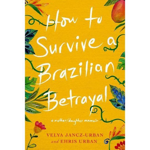 How to Survive a Brazilian Betrayal: A Mother-Daughter Memoir - by  Ehris Urban & Velya Jancz-Urban - image 1 of 1