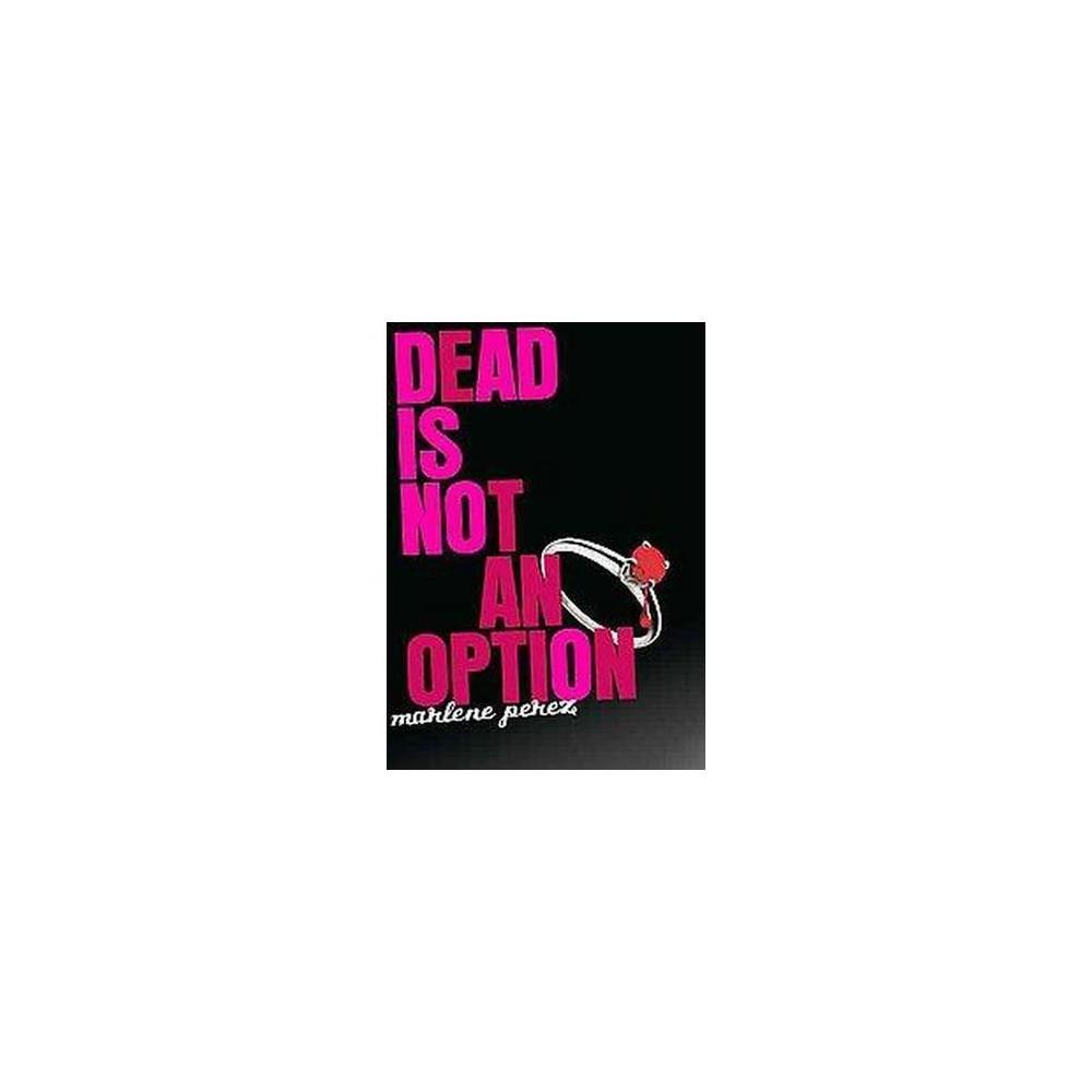 Dead Is Not an Option (Original) (Paperback) (Marlene Perez)