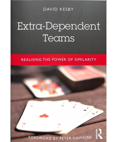Extra-dependent Teams : Realising the Power of Similarity -  by David Kesby (Paperback) - image 1 of 1