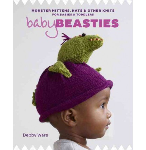Baby Beasties : Monster Mittens, Hats & Other Knits for Babies & Toddlers (Paperback) (Debby Ware) - image 1 of 1