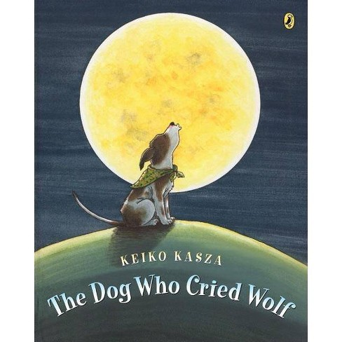 The Dog Who Cried Wolf - by  Keiko Kasza (Paperback) - image 1 of 1