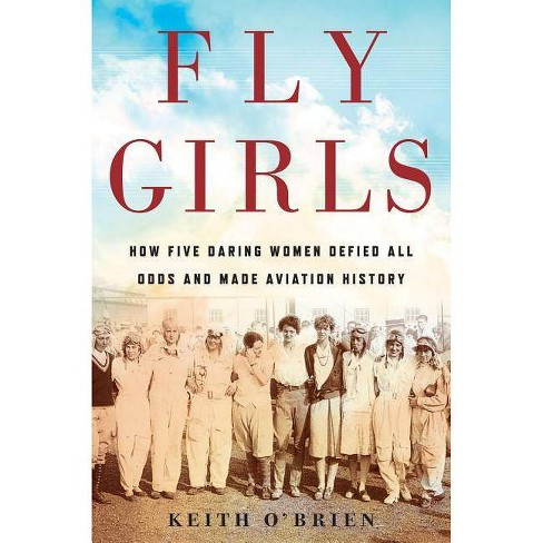 Fly Girls - by  Keith O'Brien (Hardcover) - image 1 of 1