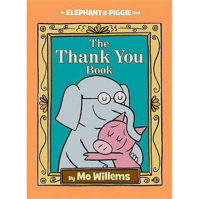 The Thank You Book (Elephant and Piggie)(Hardcover)by Mo Willems