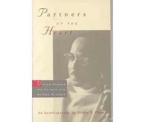 Partners of the Heart : Vivien Thomas and His Work With Alfred Blalock (Reprint) (Paperback) (Vivien T. - image 1 of 1