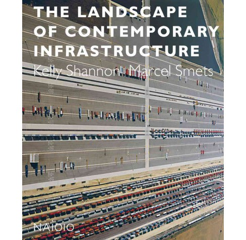 Landscape of Contemporary Infrastructure (Hardcover) (Kelly Shannon) - image 1 of 1