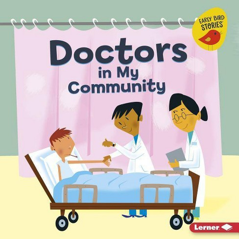 Doctors in My Community - (Meet a Community Helper (Early Bird Stories (TM))) by  Bridget Heos - image 1 of 1