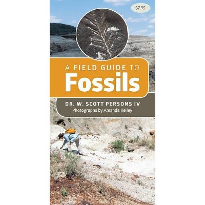 A Field Guide to Fossils - by  W Scott Persons (Paperback)