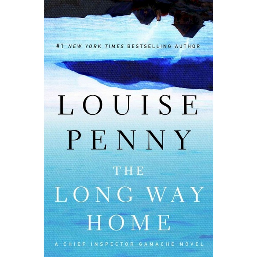 Long Way Home (Hardcover) (Louise Penny) The 10th book in the #1 New York Times bestselling Chief Inspector Gamache series