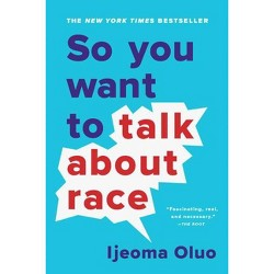 So You Want to Talk about Race - by  Ijeoma Oluo (Paperback)