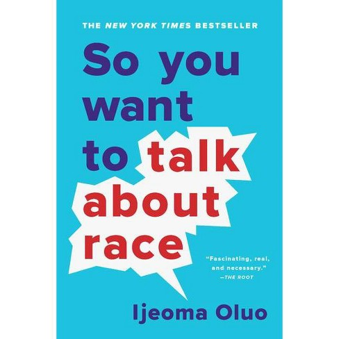So You Want To Talk About Race - By Ijeoma Oluo (Paperback) : Target