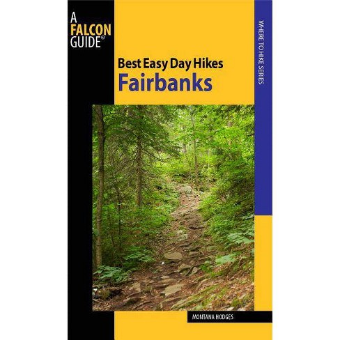 Fairbanks - (Falcon Guides Best Easy Day Hikes) by  Montana Hodges (Paperback) - image 1 of 1