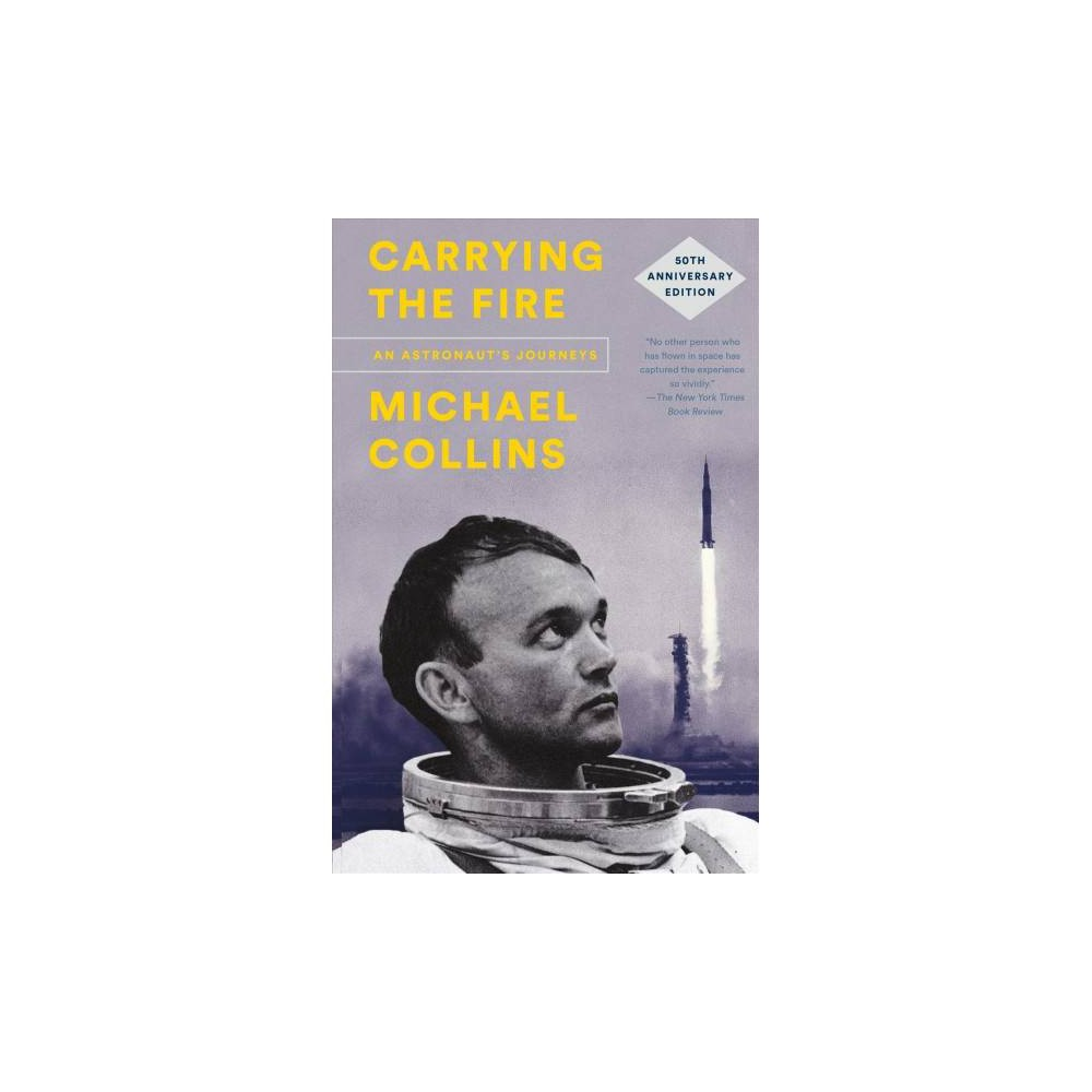 Carrying the Fire : An Astronaut's Journeys - 50 Anv by Michael Collins (Paperback)