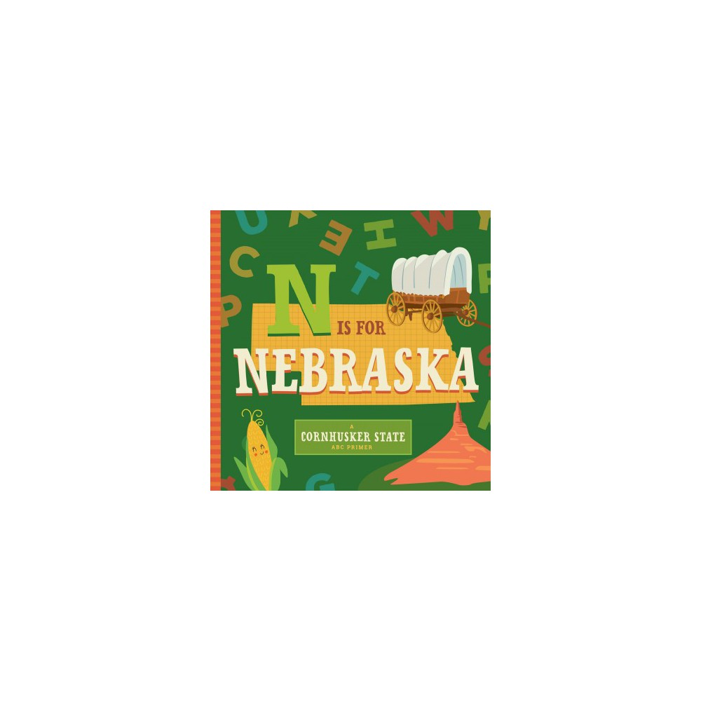 N Is for Nebraska : A Cornhusker State Abc Primer - Brdbk by Christin Farley & Stephanie Miles