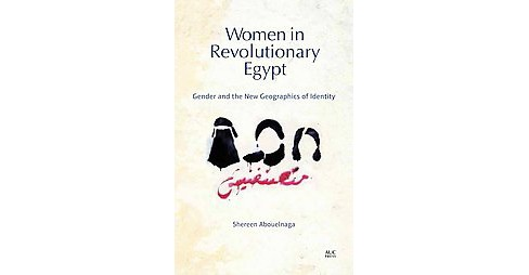 Women in Revolutionary Egypt : Gender and the New Geographics of Identity (Hardcover) (Shereen - image 1 of 1