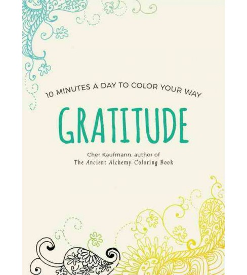 Gratitude : 10 Minutes a Day to Color Your Way (Paperback) (Cher Kaufmann) - image 1 of 1
