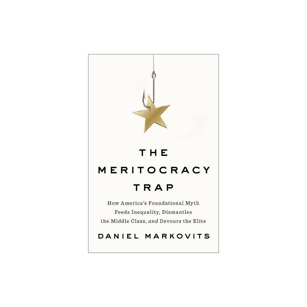 The Meritocracy Trap By Daniel Markovits Hardcover