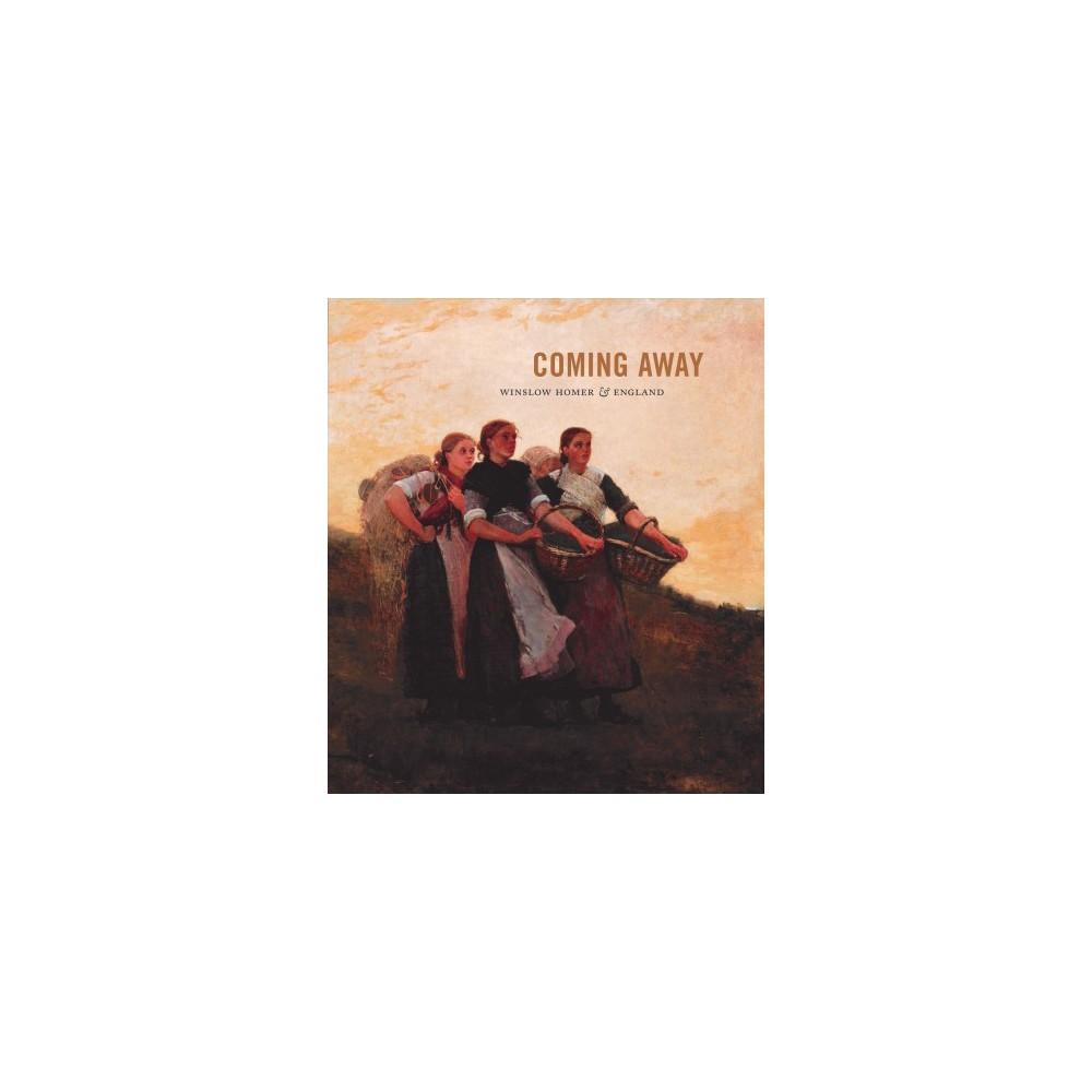 Coming Away : Winslow Homer & England (Hardcover) (Elizabeth Athens & Brandon Ruud & Martha Tedeschi)
