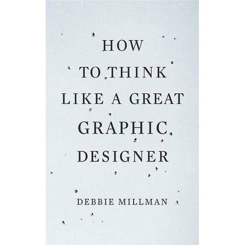 How to Think Like a Great Graphic Designer - by  Debbie Millman (Paperback) - image 1 of 1