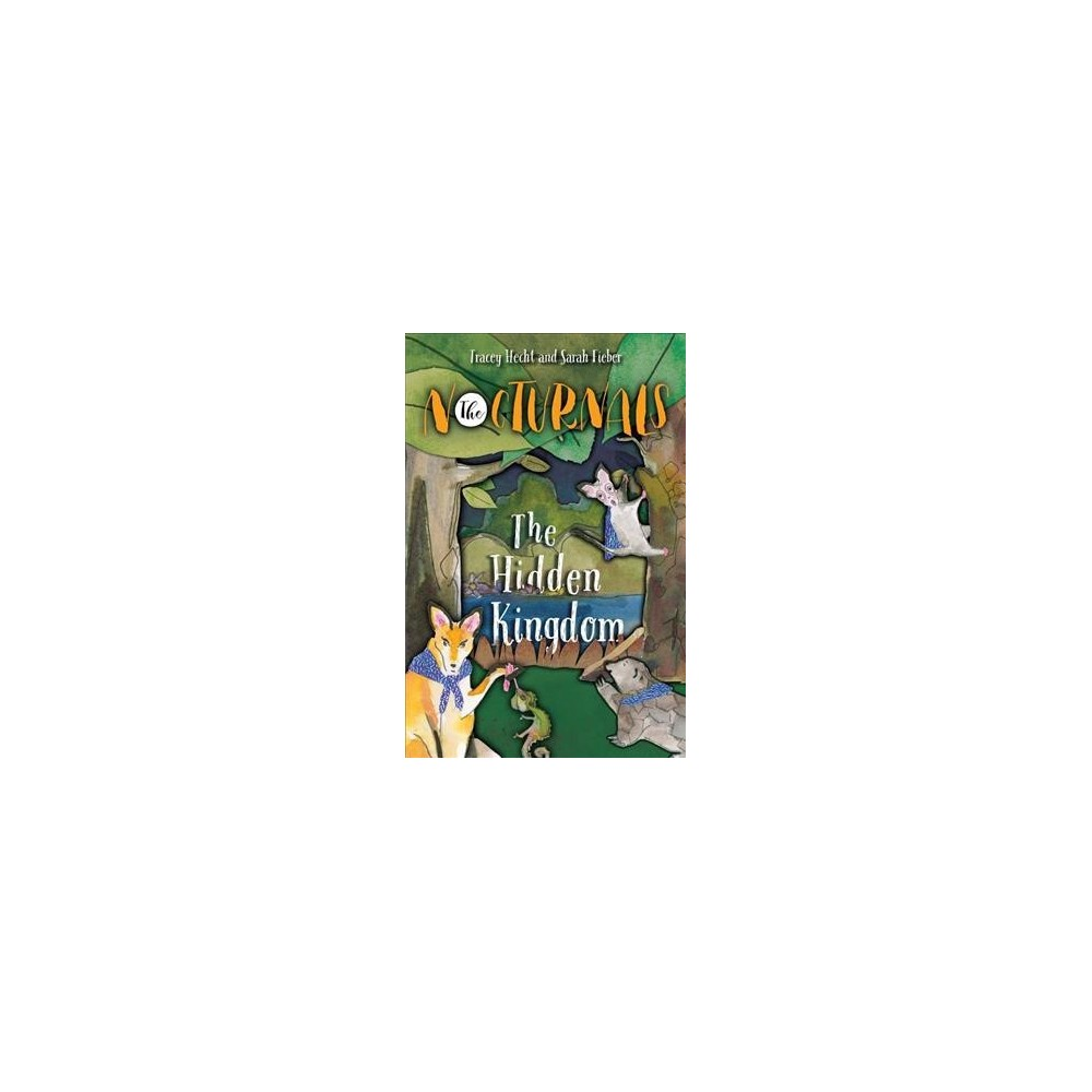 Hidden Kingdom - (Nocturnals) by Tracey Hecht & Sarah Fieber (Hardcover)