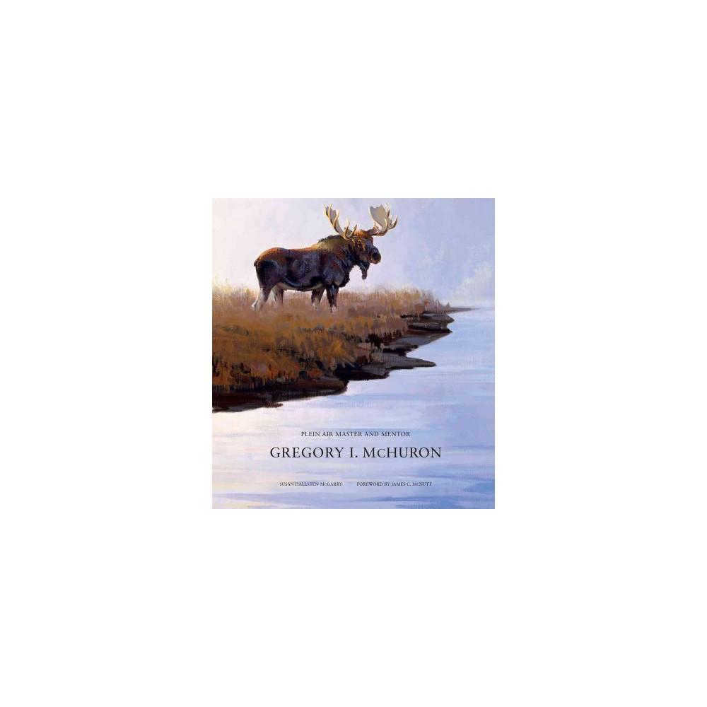 Gregory I. Mchuron : Plein Air Master and Mentor (Hardcover) (Gregory I. Mchuron & Susan Hallsten