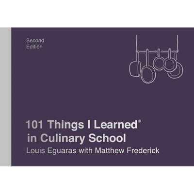 101 Things I Learned(r) in Culinary School (Second Edition) - by  Louis Eguaras & Matthew Frederick (Hardcover)