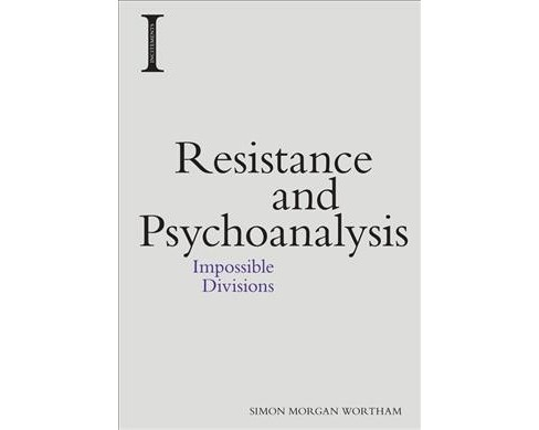Resistance and Psychoanalysis : Impossible Divisions (Hardcover) (Simon Morgan Wortham) - image 1 of 1
