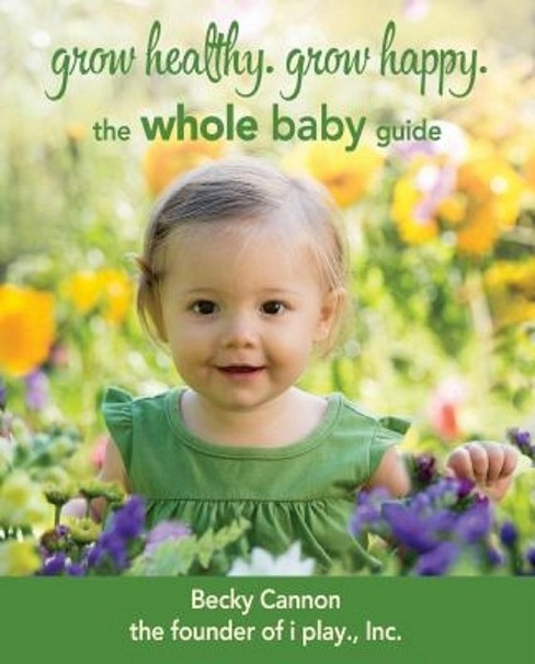 Grow Healthy, Grow Happy : The Whole Baby Guide (Paperback) (Becky Cannon) - image 1 of 1